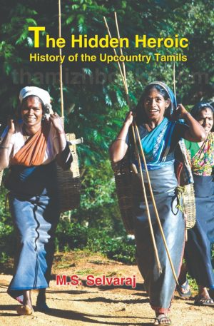 The Hidden Heroic History of the Upcountry Tamils